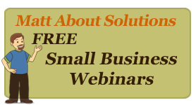 Matt About Solutions: Free Small Business Webinars